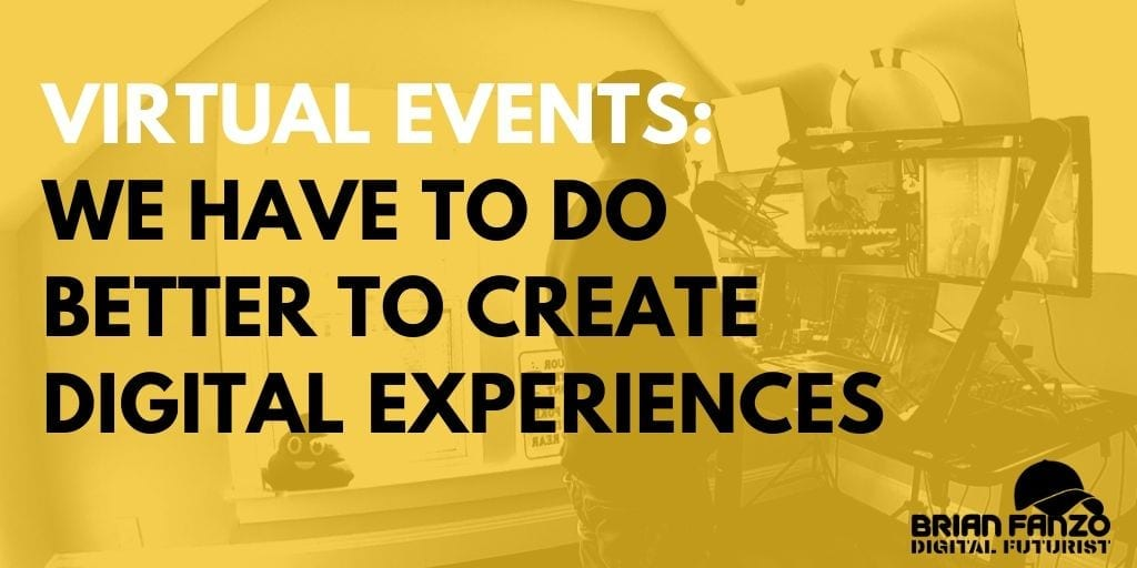 Virtual Events We Have to Do Better To Create Digital Experiences