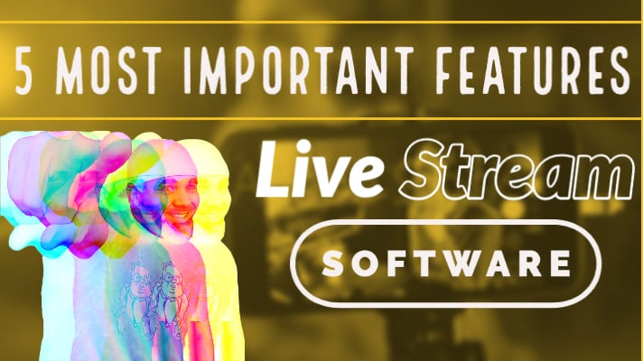 The 5 Most Important Live Streaming Software Features in 2020