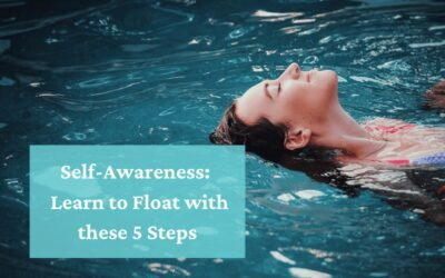 Self-Awareness Doesn't Have to Be a Sink or Swim Situation; Learn to Float in 5 Steps