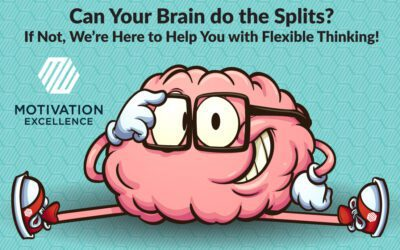 Can Your Brain Do the Splits? If Not, We're Here to Help You Increase Your Flexible Thinking!