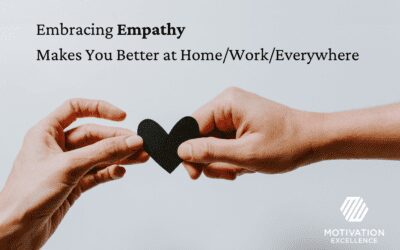 Embracing Empathy Will Make You Better at Home/Work/Everywhere!